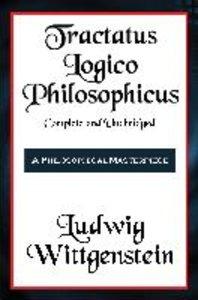 Tractatus Logico-Philosophicus Complete and Unabridged