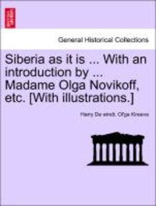 Siberia as it is ... With an introduction by ... Madame Olga Nov