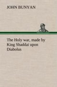 The Holy war, made by King Shaddai upon Diabolus, for the regain