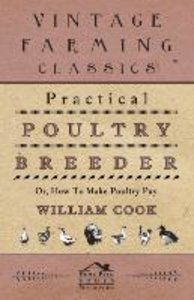 Practical Poultry Breeder - Or, How to Make Poultry Pay