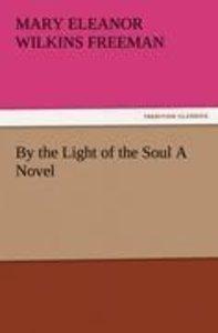 By the Light of the Soul A Novel