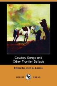 Cowboy Songs and Other Frontier Ballads (Dodo Press)