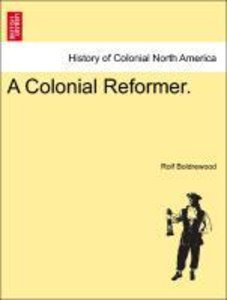 A Colonial Reformer. Vol. II.