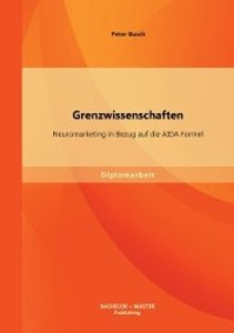 Grenzwissenschaften: Neuromarketing in Bezug auf die AIDA Formel