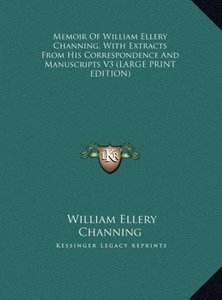 Memoir Of William Ellery Channing, With Extracts From His Corres