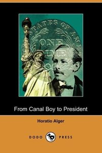 From Canal Boy to President, or the Boyhood and Manhood of James