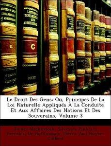 Le Droit Des Gens: Ou, Principes De La Loi Naturelle Appliqués À