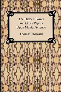 Troward, T: Hidden Power and Other Papers Upon Mental Scienc