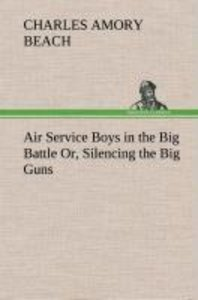 Air Service Boys in the Big Battle Or, Silencing the Big Guns