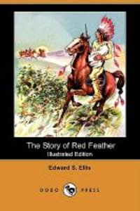 The Story of Red Feather (Illustrated Edition) (Dodo Press)
