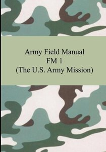 Army Field Manual FM 1 (The U.S. Army Mission)