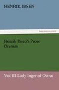Henrik Ibsen's Prose Dramas Vol III Lady Inger of Ostrat