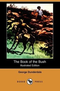 The Book of the Bush (Illustrated Edition) (Dodo Press)