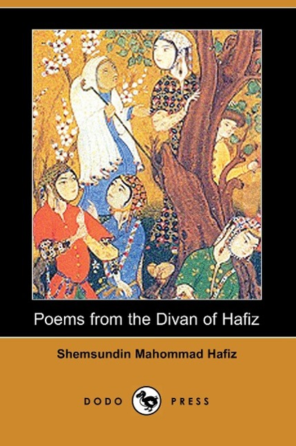Poems from the Divan of Hafiz (Dodo Press) - zum Schließen ins Bild klicken