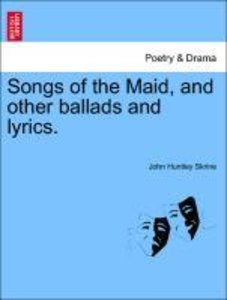 Songs of the Maid, and other ballads and lyrics.