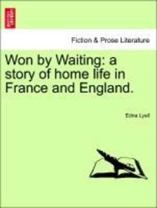 Won by Waiting: a story of home life in France and England. VOL.