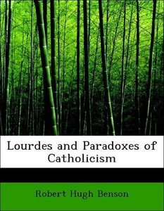 Lourdes and Paradoxes of Catholicism