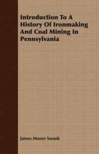 Introduction To A History Of Ironmaking And Coal Mining In Penns