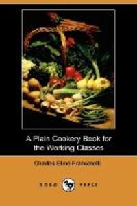 A Plain Cookery Book for the Working Classes (Dodo Press)