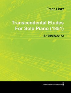 Transcendental Etudes by Franz Liszt for Solo Piano (1851) S.139