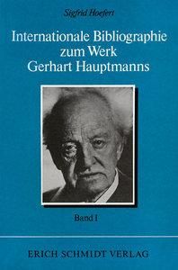 Internationale Bibliographie zum Werk Gerhart Hauptmanns I. Band