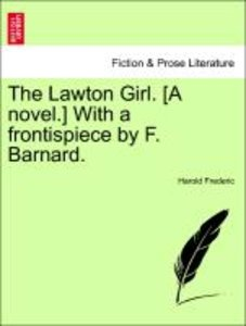 The Lawton Girl. [A novel.] With a frontispiece by F. Barnard.
