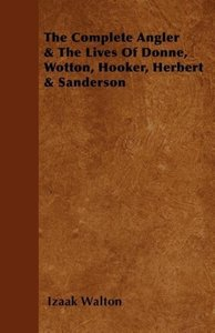 The Complete Angler & the Lives of Donne, Wotton, Hooker, Herber