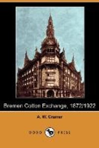 Bremen Cotton Exchange, 1872/1922 (Dodo Press)