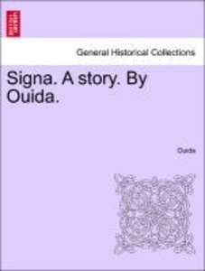 Signa. A story. By Ouida. Vol. II