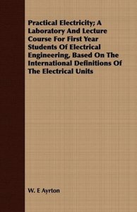 Practical Electricity; A Laboratory And Lecture Course For First