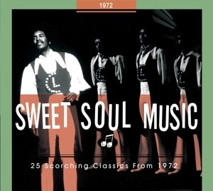 Sweet Soul Music - 25 Scorching Classics From 1972