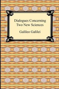Dialogues Concerning Two New Sciences