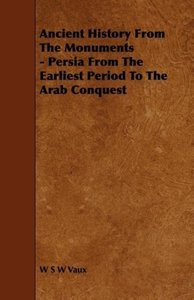 Ancient History from the Monuments - Persia from the Earliest Pe