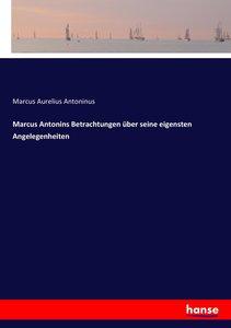 Marcus Antonins Betrachtungen über seine eigensten Angelegenheit