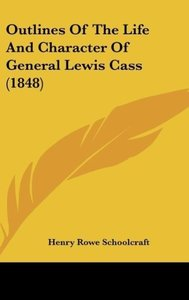 Outlines Of The Life And Character Of General Lewis Cass (1848)