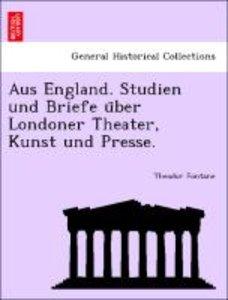 Aus England. Studien und Briefe u¨ber Londoner Theater, Kunst un