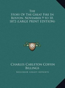 The Story Of The Great Fire In Boston, November 9 to 10, 1872 (L