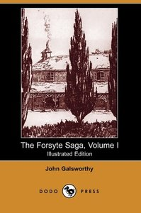 The Forsyte Saga, Volume I (Illustrated Edition) (Dodo Press)