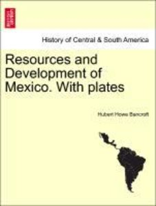 Resources and Development of Mexico. With plates