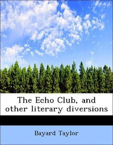 The Echo Club, and other literary diversions