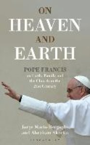 On Heaven and Earth - Pope Francis on Faith, Family and the Chur