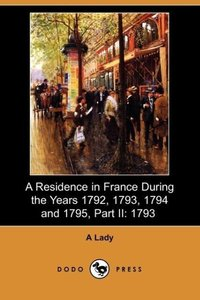 A Residence in France During the Years 1792, 1793, 1794 and 1795