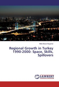 Regional Growth in Turkey 1990-2000: Space, Skills, Spillovers