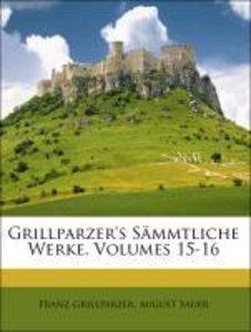 Grillparzer's Sämmtliche Werke, Volumes 15-16