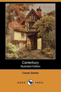 Canterbury (Illustrated Edition) (Dodo Press)