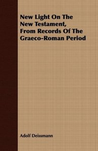 New Light On The New Testament, From Records Of The Graeco-Roman