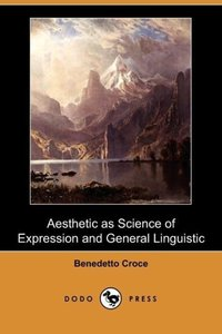 Aesthetic as Science of Expression and General Linguistic (Dodo