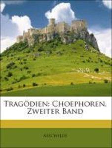 Tragödien: Choephoren, Zweiter Band