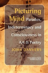 Picturing Mind: Paradox, Indeterminacy and Consciousness in Art