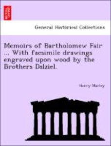 Memoirs of Bartholomew Fair ... With facsimile drawings engraved